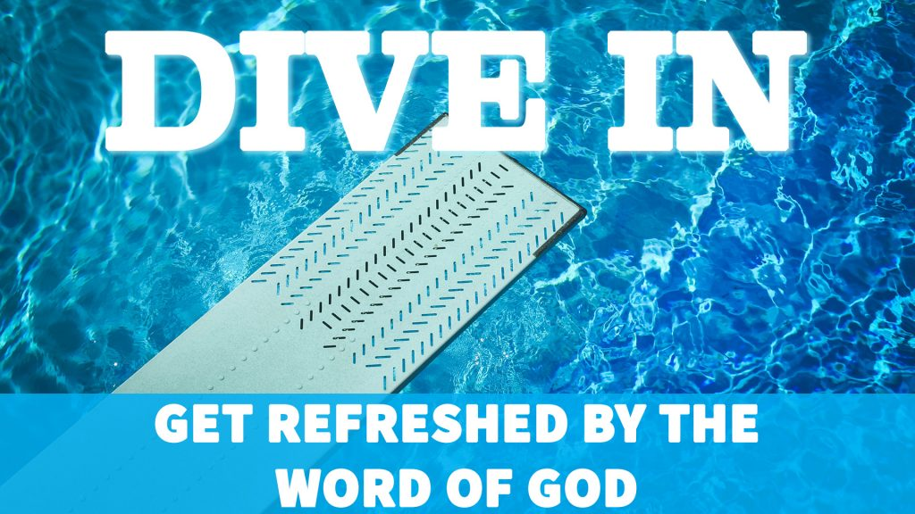 Dive In: Get Refreshed By the Word of God